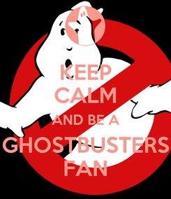 Poster: KEEP CALM AND BE A GHOSTBUSTERS FAN