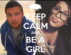 Poster: KEEP CALM AND BE A GIRL