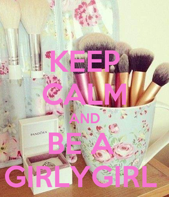 Poster: KEEP CALM AND BE A  GIRLYGIRL