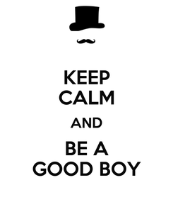 Poster: KEEP CALM AND BE A GOOD BOY