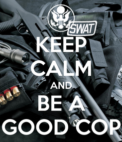 Poster: KEEP CALM AND BE A GOOD COP