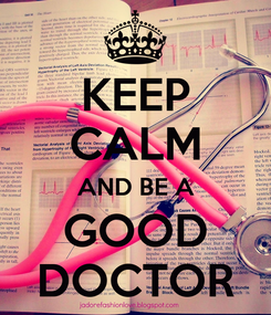 Poster: KEEP CALM AND BE A GOOD DOCTOR