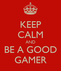Poster: KEEP CALM AND BE A GOOD GAMER