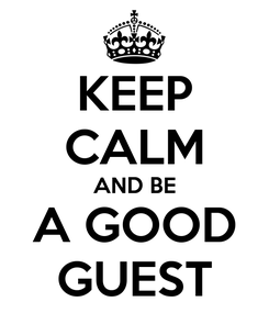 Poster: KEEP CALM AND BE A GOOD GUEST