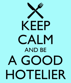 Poster: KEEP CALM AND BE A GOOD HOTELIER