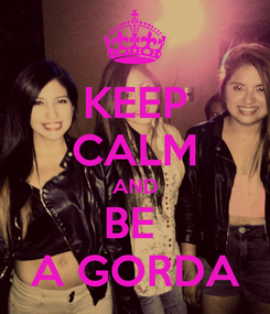 Poster: KEEP CALM AND BE  A GORDA