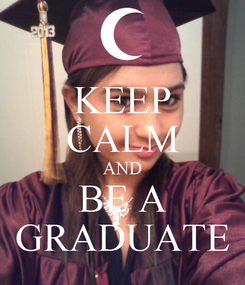 Poster: KEEP CALM AND BE A GRADUATE