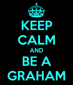 Poster: KEEP CALM AND BE A GRAHAM