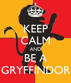 Poster: KEEP CALM AND BE A GRYFFINDOR