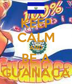 Poster: KEEP CALM AND BE A GUANACA