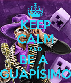 Poster: KEEP CALM AND BE A  GUAPÍSIMO