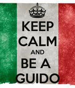 Poster: KEEP CALM AND BE A  GUIDO
