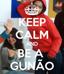 Poster: KEEP CALM AND BE A  GUNÃO