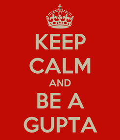 Poster: KEEP CALM AND BE A GUPTA