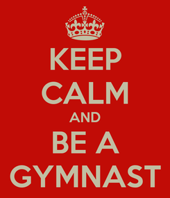 Poster: KEEP CALM AND BE A GYMNAST