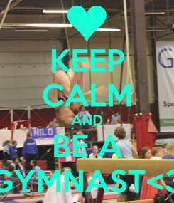 Poster: KEEP CALM AND BE A GYMNAST<3