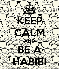 Poster: KEEP CALM AND BE A HABIBI