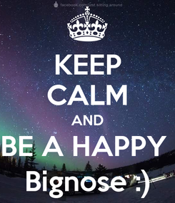 Poster: KEEP CALM AND BE A HAPPY  Bignose :)