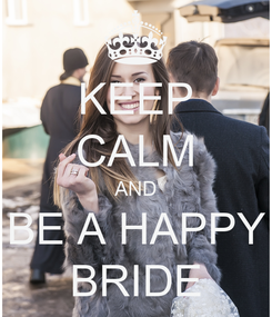 Poster: KEEP CALM AND BE A HAPPY BRIDE