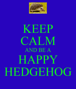 Poster: KEEP CALM AND BE A HAPPY HEDGEHOG