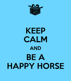 Poster: KEEP CALM AND BE A HAPPY HORSE