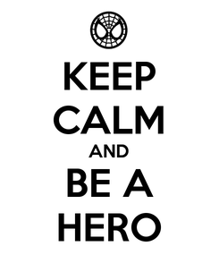 Poster: KEEP CALM AND BE A HERO