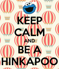 Poster: KEEP CALM AND BE A HINKAPOO
