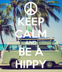 Poster: KEEP CALM AND BE A HIPPY