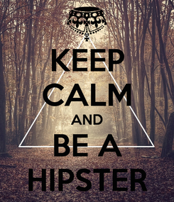 Poster: KEEP CALM AND BE A HIPSTER