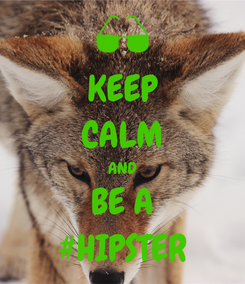 Poster: KEEP CALM AND BE A #HIPSTER