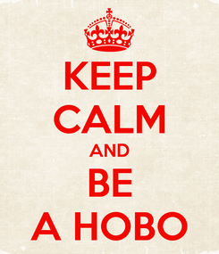 Poster: KEEP CALM AND BE A HOBO