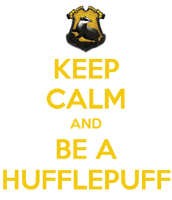 Poster: KEEP CALM AND BE A HUFFLEPUFF