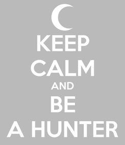 Poster: KEEP CALM AND BE A HUNTER