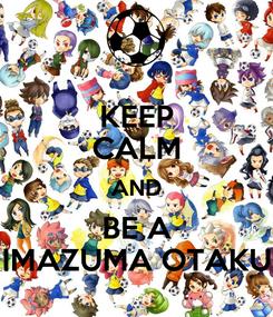 Poster: KEEP CALM AND BE A IMAZUMA OTAKU
