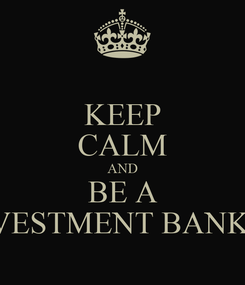 Poster: KEEP CALM AND BE A INVESTMENT BANKER
