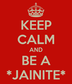 Poster: KEEP CALM AND BE A *JAINITE*