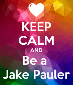 Poster: KEEP CALM AND Be a  Jake Pauler