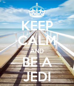 Poster: KEEP CALM AND BE A JEDI