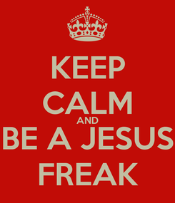 Poster: KEEP CALM AND BE A JESUS FREAK