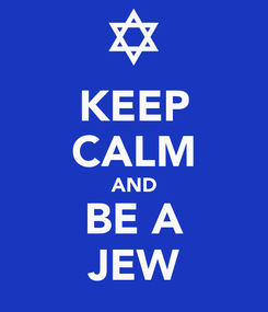 Poster: KEEP CALM AND BE A JEW