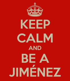 Poster: KEEP CALM AND BE A JIMÉNEZ