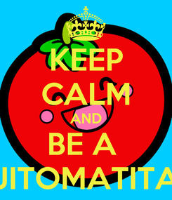 Poster: KEEP CALM AND BE A  JITOMATITA
