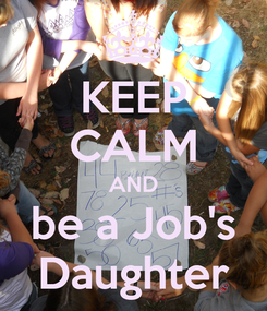 Poster: KEEP CALM AND be a Job's Daughter
