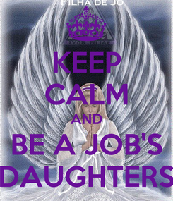Poster: KEEP CALM AND BE A JOB'S DAUGHTERS