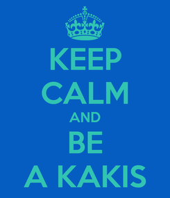 Poster: KEEP CALM AND BE A KAKIS