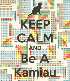Poster: KEEP CALM AND Be A Kamiau