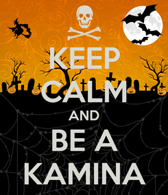 Poster: KEEP CALM AND BE A KAMINA