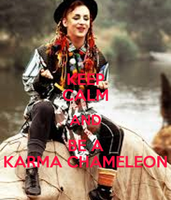 Poster: KEEP CALM AND BE A KARMA CHAMELEON