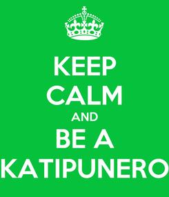Poster: KEEP CALM AND BE A KATIPUNERO