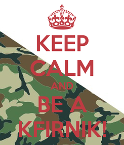Poster: KEEP CALM AND BE A KFIRNIK!